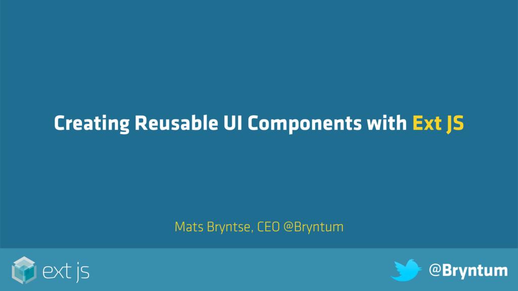 Mats Bryntse, CEO @Bryntum Creating Reusable UI...