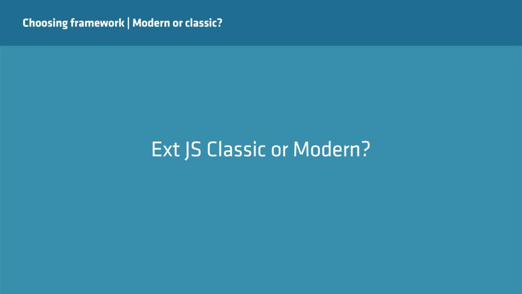 Choosing framework   Modern or classic? Ext JS ...