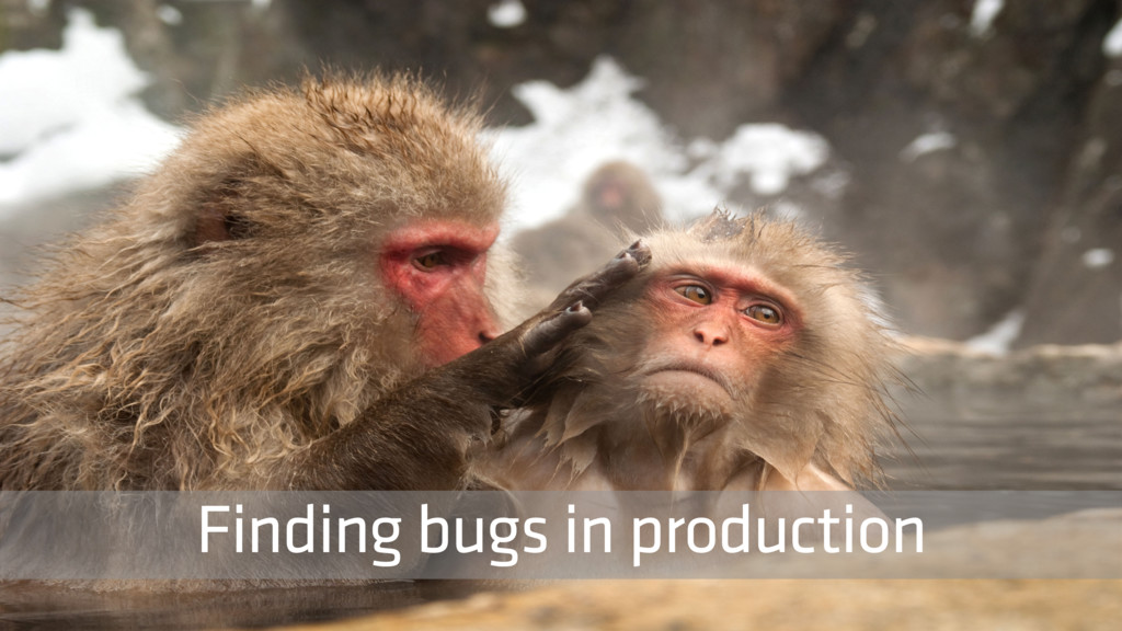 Finding bugs in production