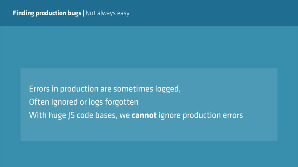 Finding production bugs   Not always easy Error...