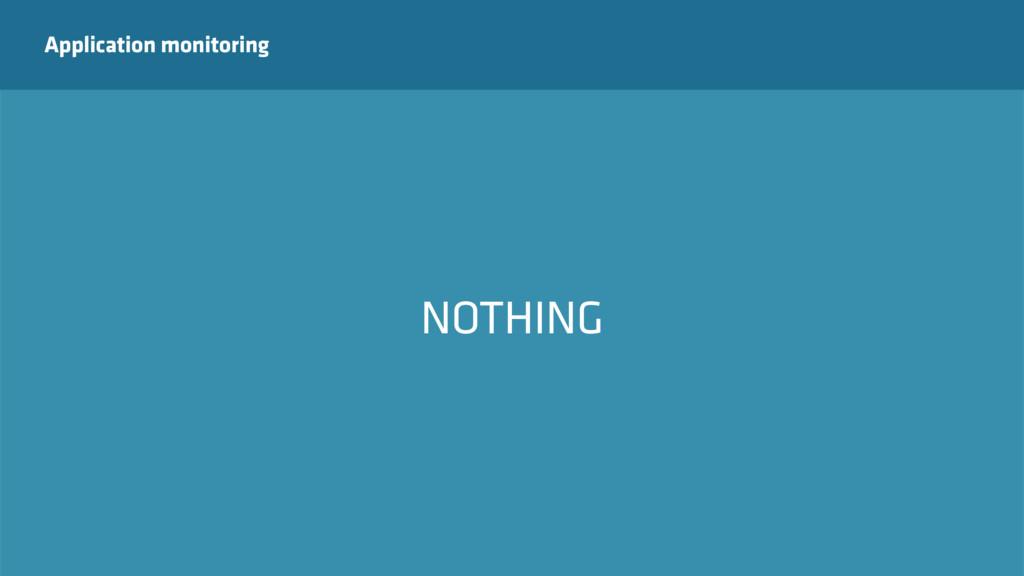 Application monitoring NOTHING