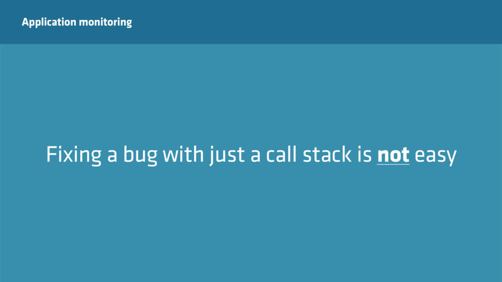 Application monitoring Fixing a bug with just a...