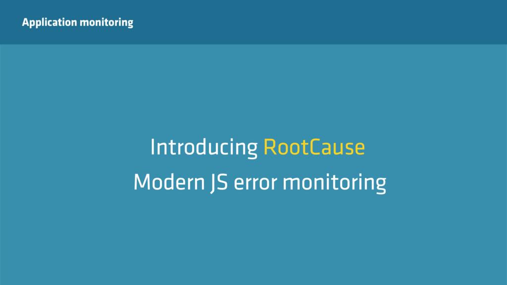 Application monitoring Introducing RootCause Mo...