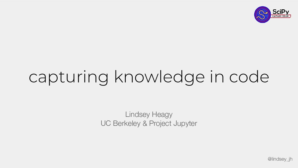 capturing knowledge in code Lindsey Heagy UC Be...