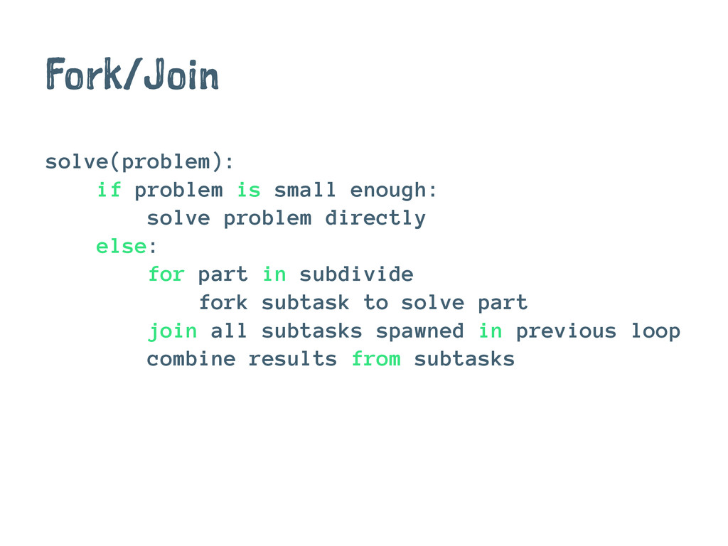 Fork/Join solve(problem): if problem is small e...