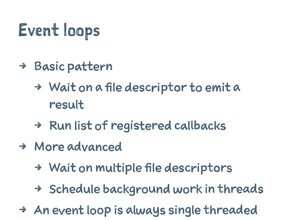 Event loops 4 Basic pattern 4 Wait on a file de...