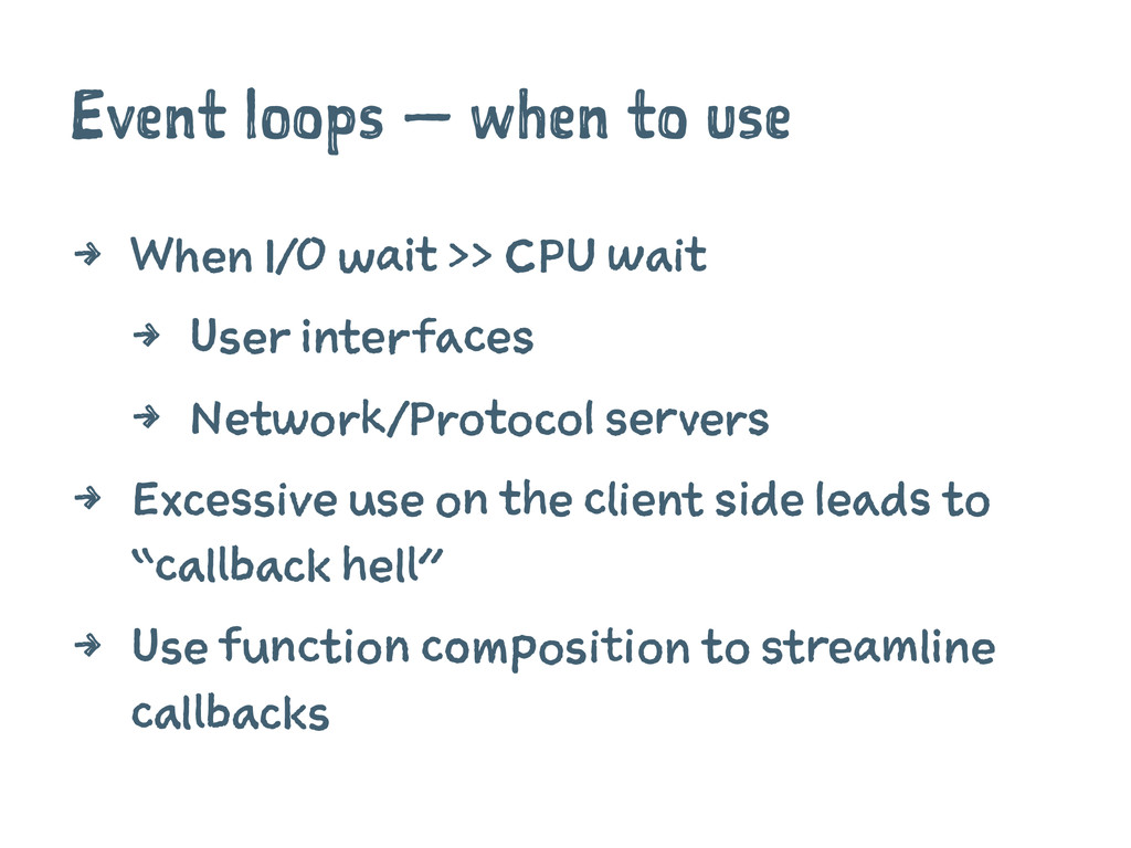 Event loops — when to use 4 When I/O wait >> CP...