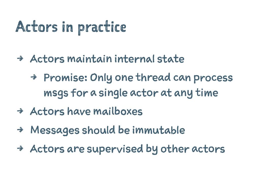 Actors in practice 4 Actors maintain internal s...