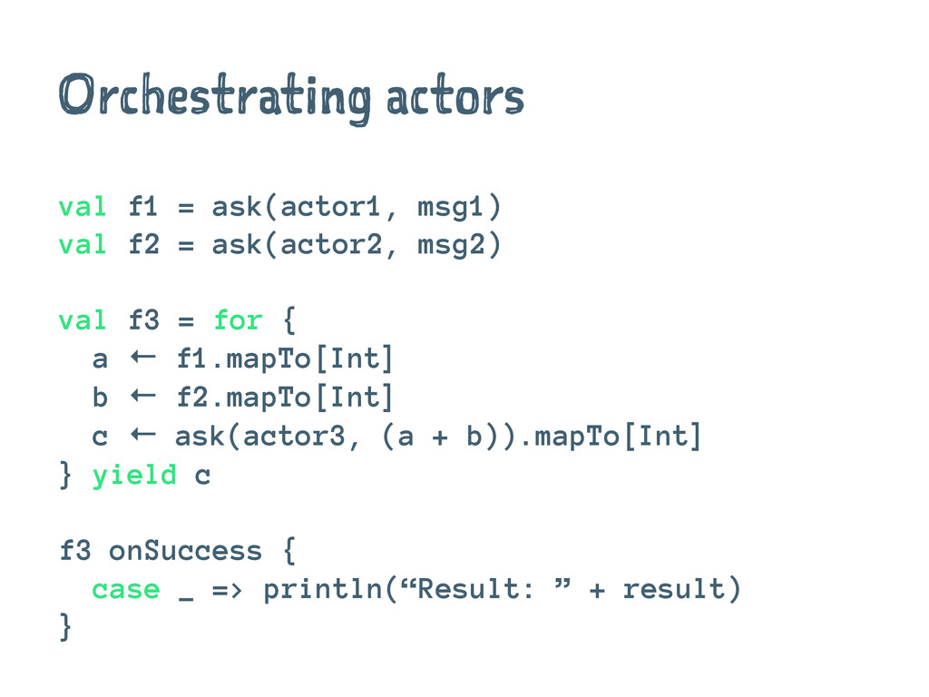 Orchestrating actors val f1 = ask(actor1, msg1)...