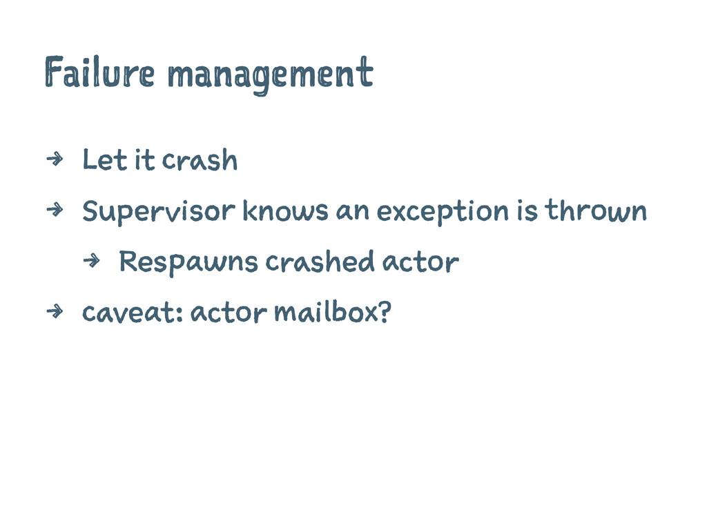 Failure management 4 Let it crash 4 Supervisor ...