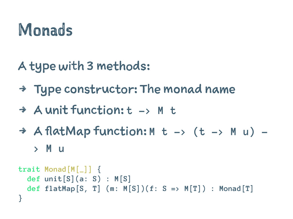 Monads A type with 3 methods: 4 Type constructo...