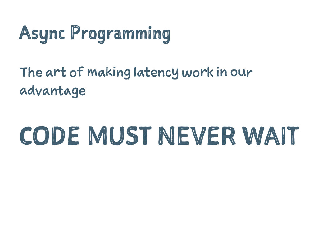 Async Programming The art of making latency wor...
