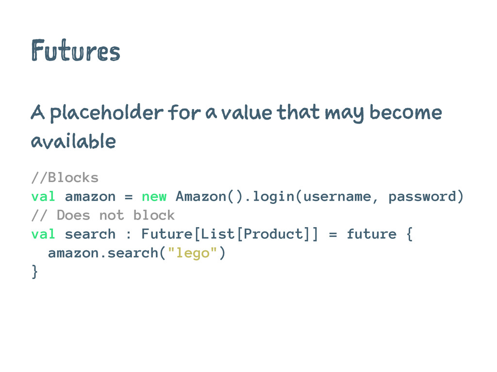 Futures A placeholder for a value that may beco...