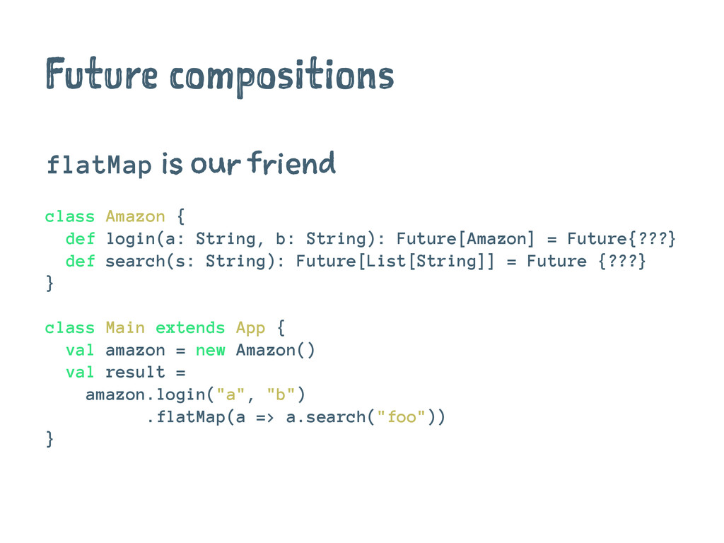 Future compositions flatMap is our friend class...