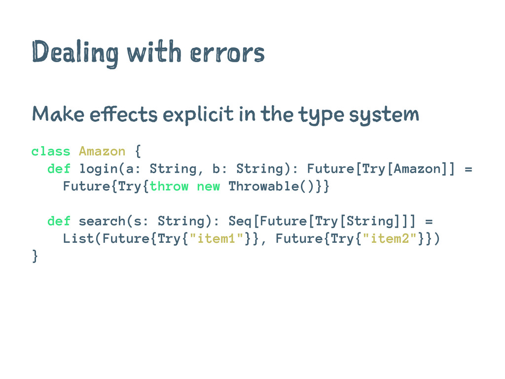 Dealing with errors Make effects explicit in th...