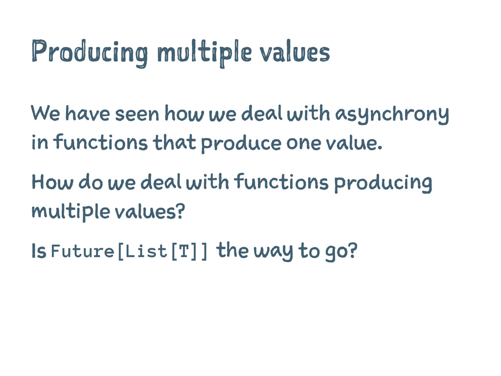 Producing multiple values We have seen how we d...