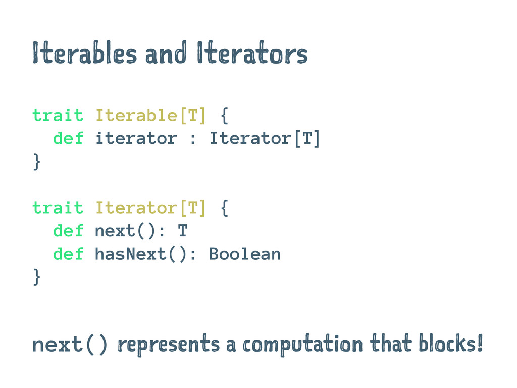 Iterables and Iterators trait Iterable[T] { def...
