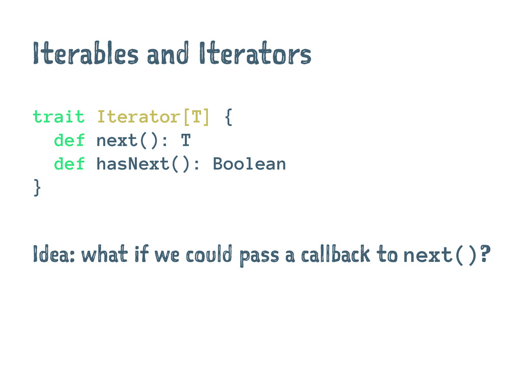 Iterables and Iterators trait Iterator[T] { def...