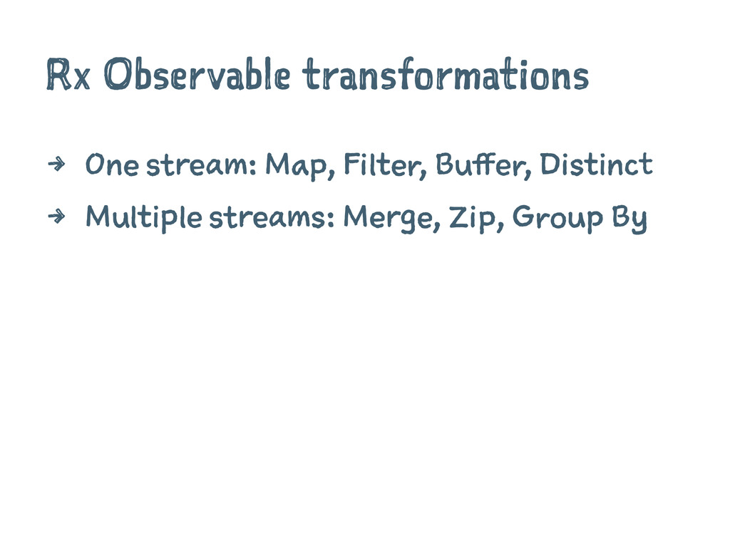 Rx Observable transformations 4 One stream: Map...