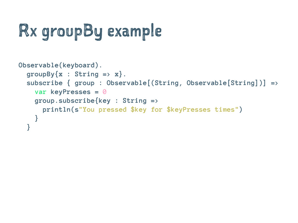 Rx groupBy example Observable(keyboard). groupB...