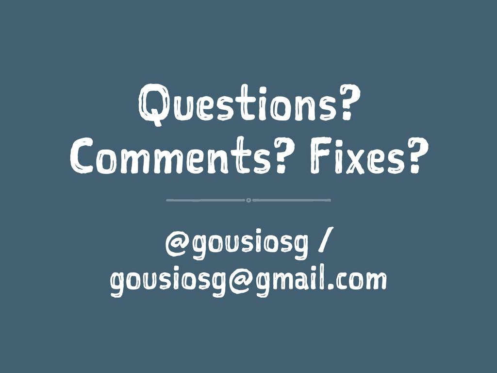 Questions? Comments? Fixes? @gousiosg / gousios...