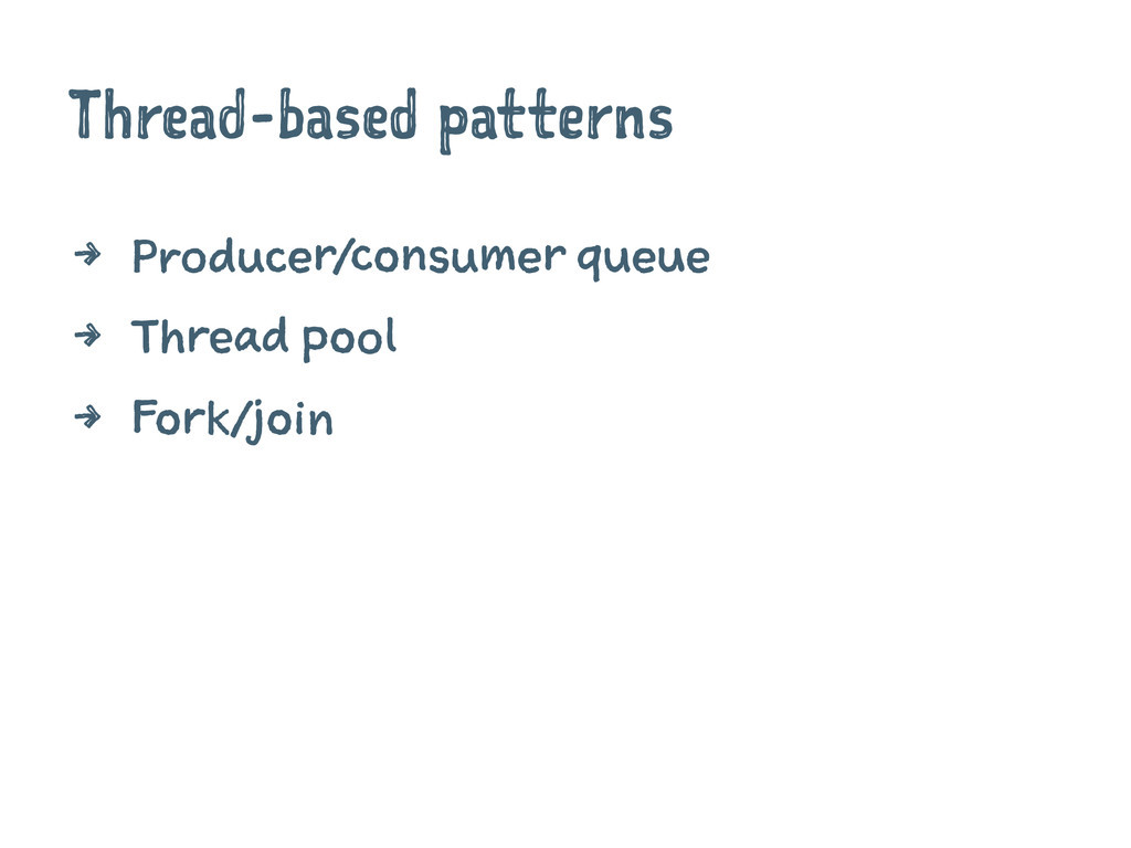 Thread-based patterns 4 Producer/consumer queue...