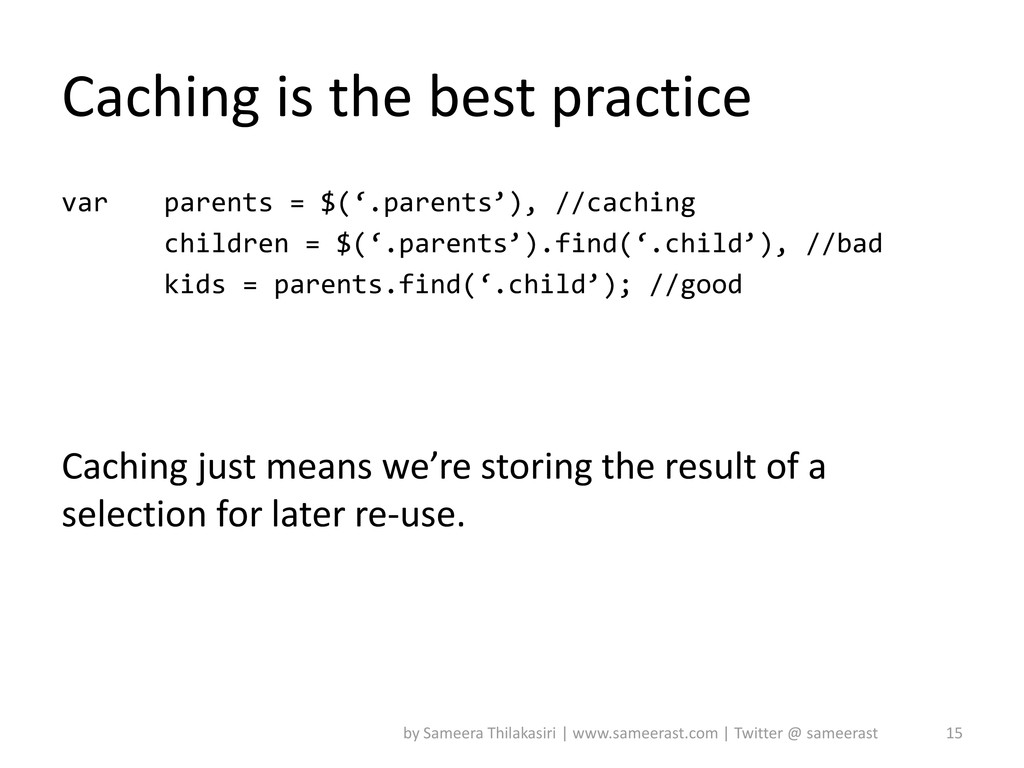 Caching is the best practice var parents = $('....