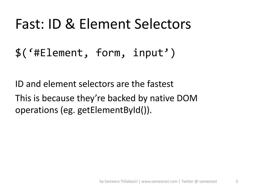 Fast: ID & Element Selectors $('#Element, form,...