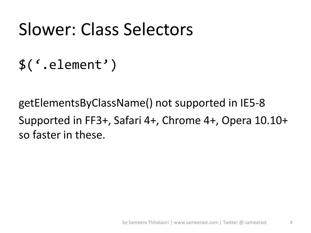 Slower: Class Selectors $('.element') getElemen...