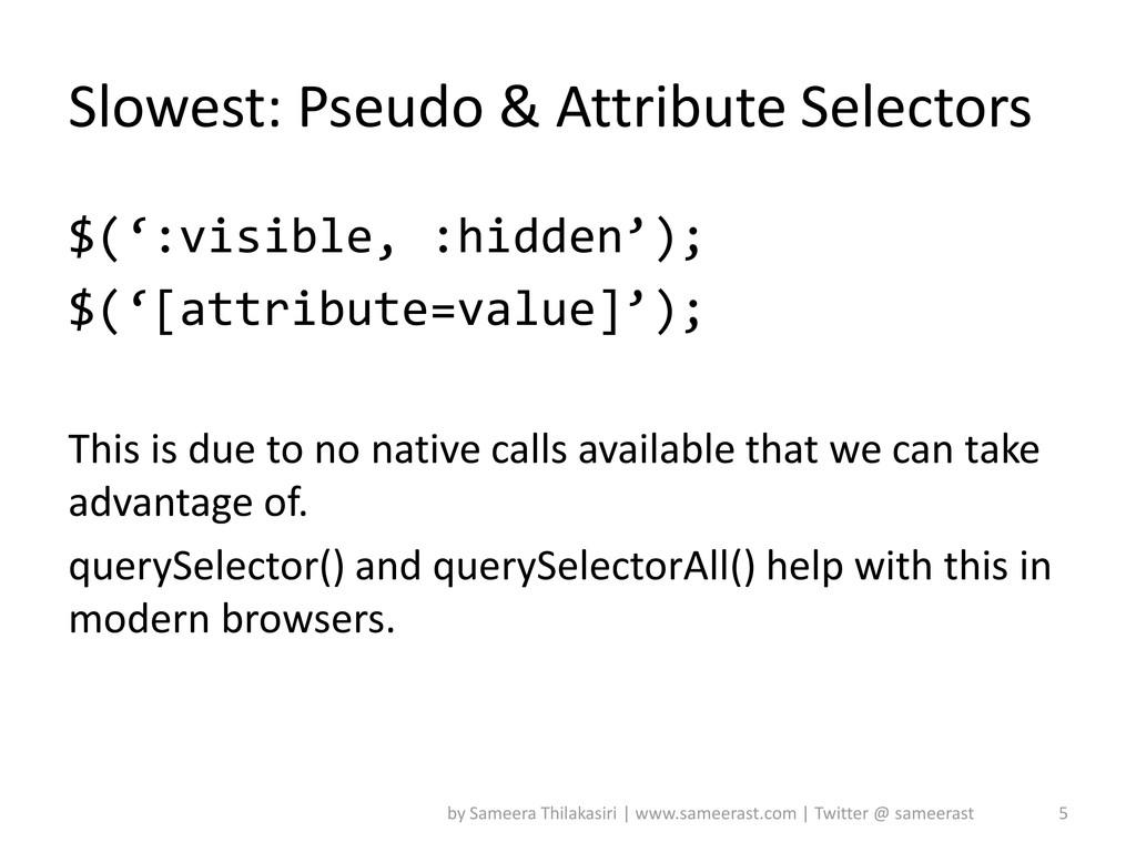 Slowest: Pseudo & Attribute Selectors $(':visib...