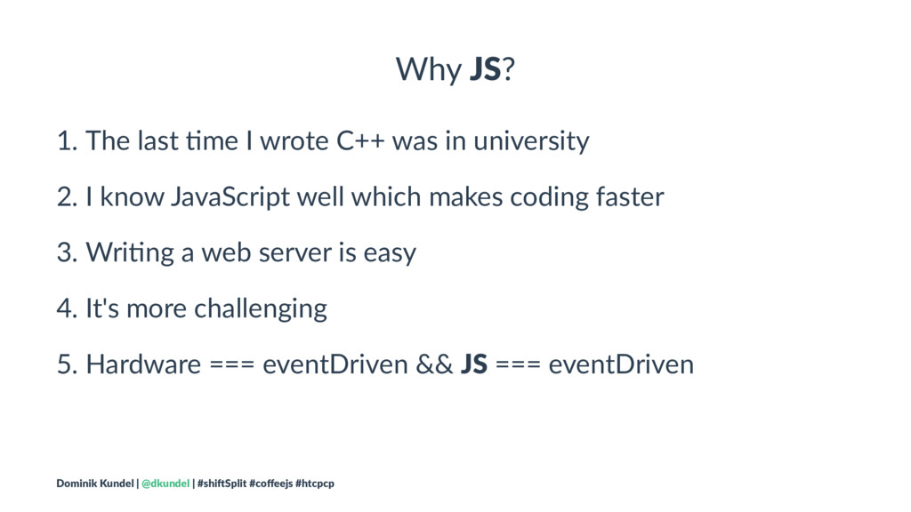 Why JS? 1. The last +me I wrote C++ was in univ...