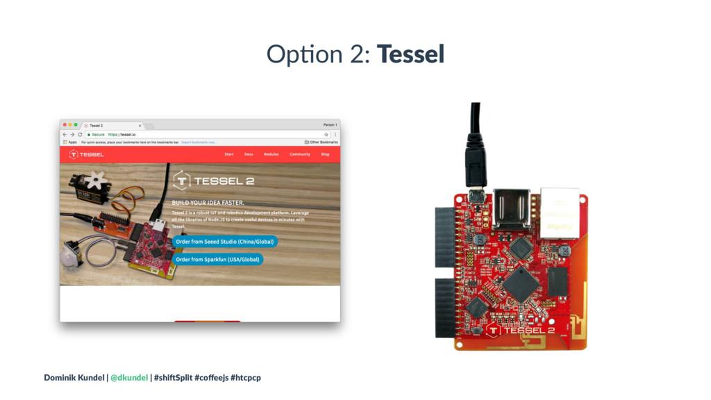 Op#on 2: Tessel Dominik Kundel | @dkundel | #sh...