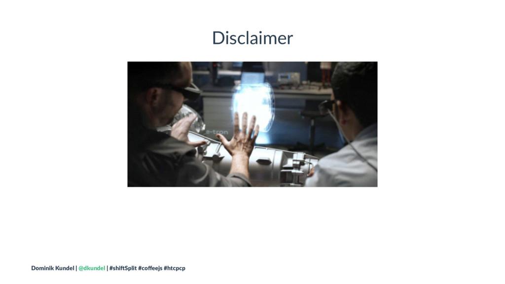 Disclaimer Dominik Kundel | @dkundel | #shi2Spl...
