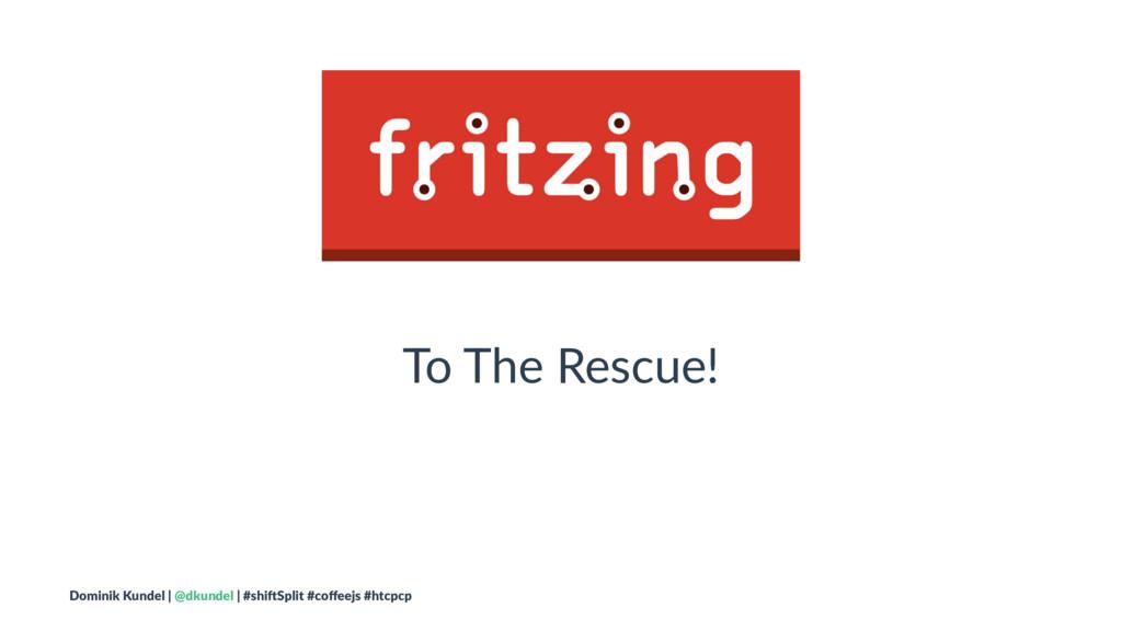 To The Rescue! Dominik Kundel | @dkundel | #shi...