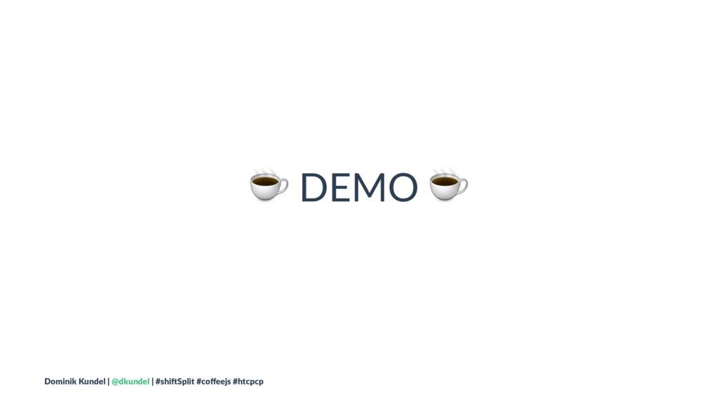 ☕ DEMO ☕ Dominik Kundel | @dkundel | #shi2Split...