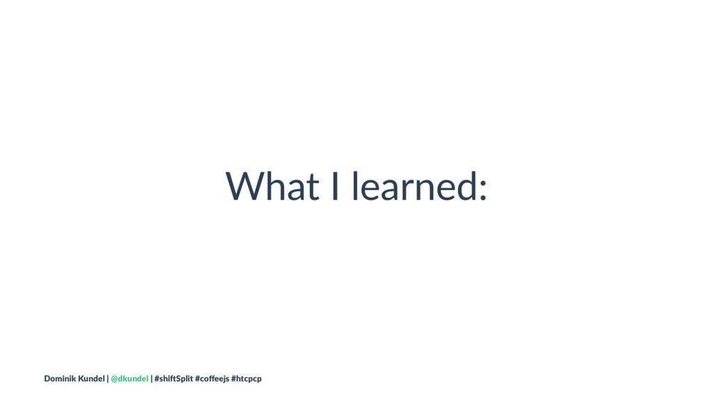 What I learned: Dominik Kundel | @dkundel | #sh...