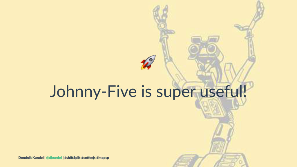 ! Johnny-Five is super useful! Dominik Kundel |...
