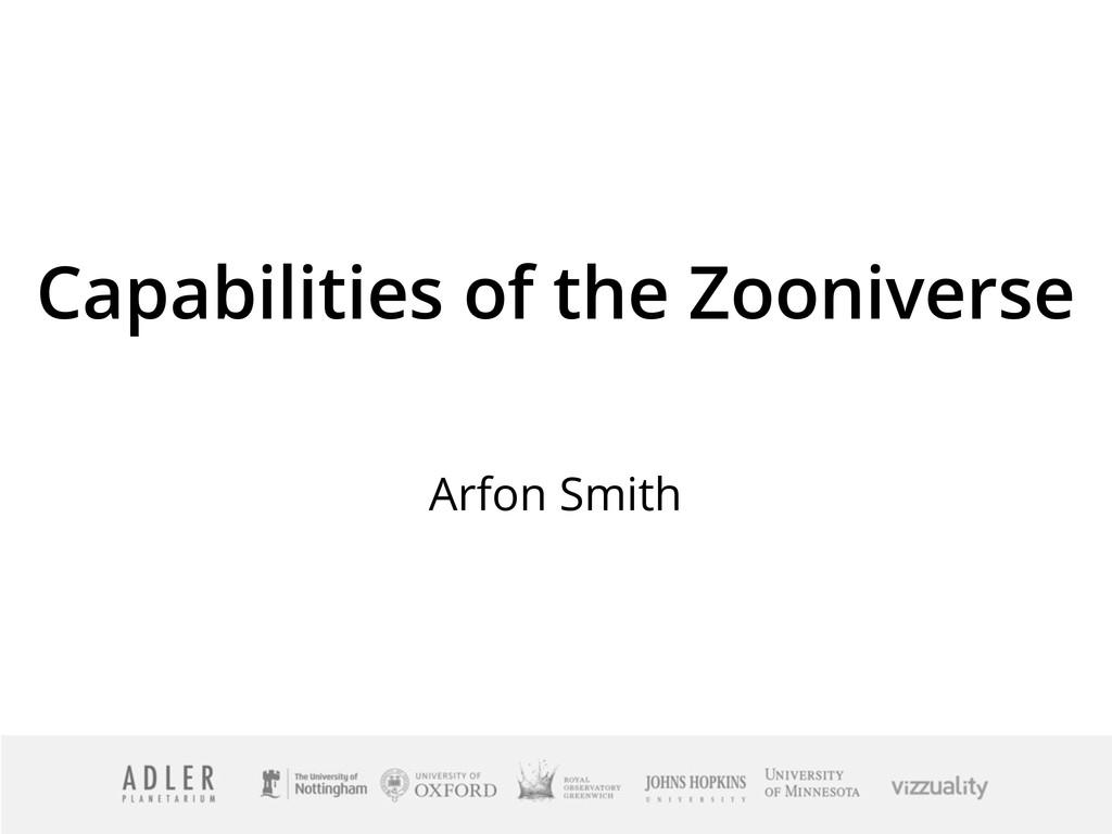 Capabilities of the Zooniverse Arfon Smith