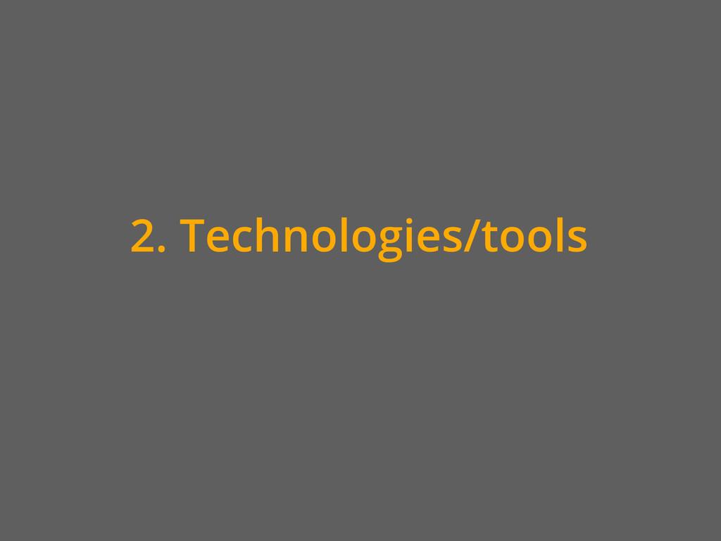 2. Technologies/tools