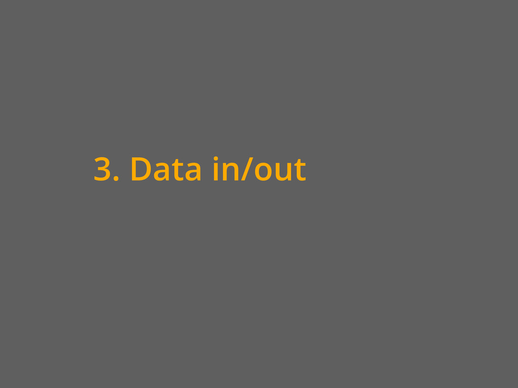 3. Data in/out