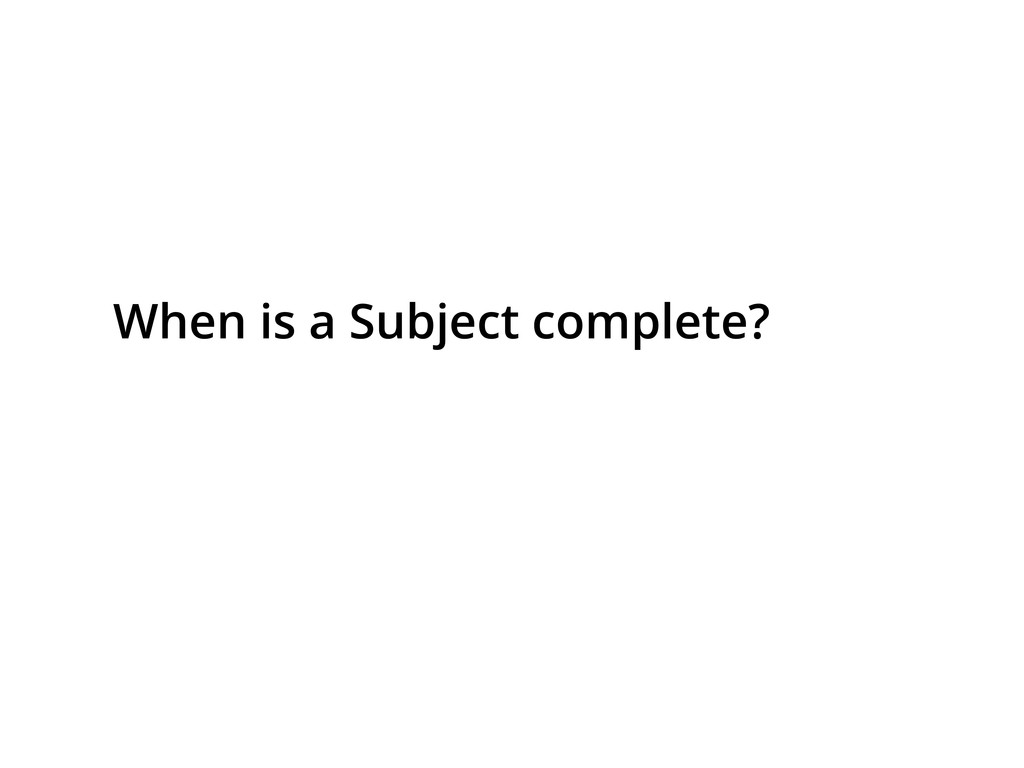 When is a Subject complete?