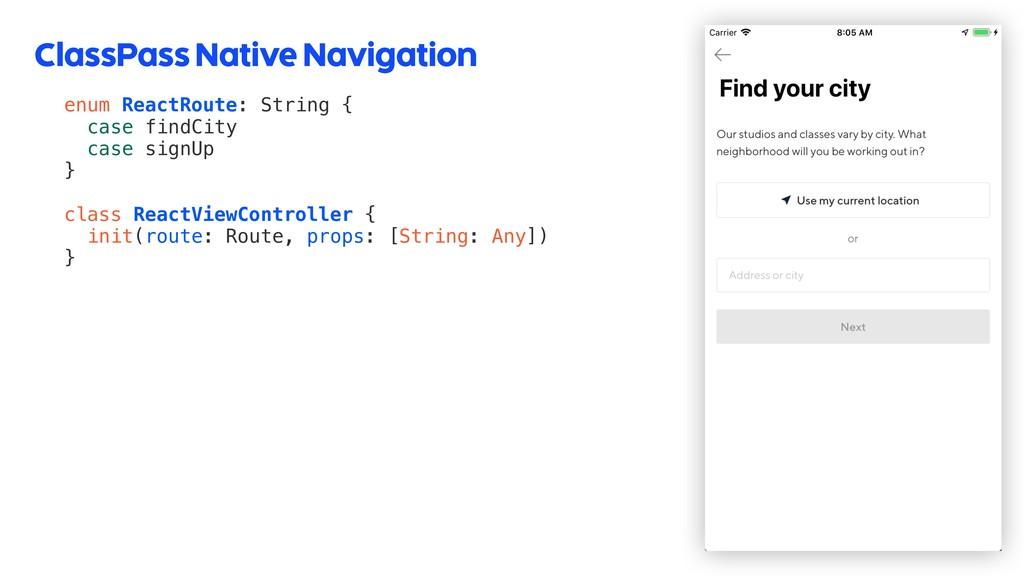 ClassPass Native Navigation 51 enum ReactRoute:...