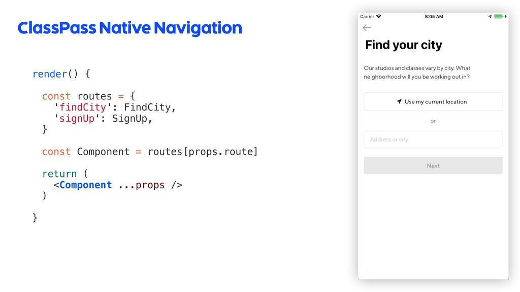 ClassPass Native Navigation 52 render() { const...