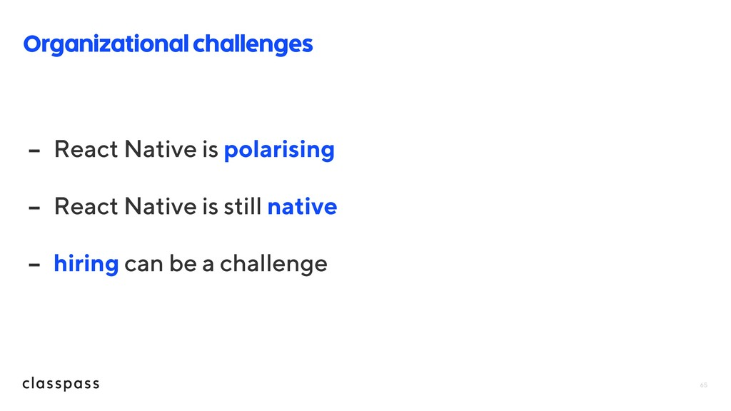 65 Organizational challenges - React Native is ...