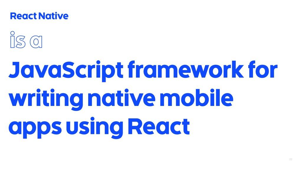22 React Native JavaScript framework for writin...