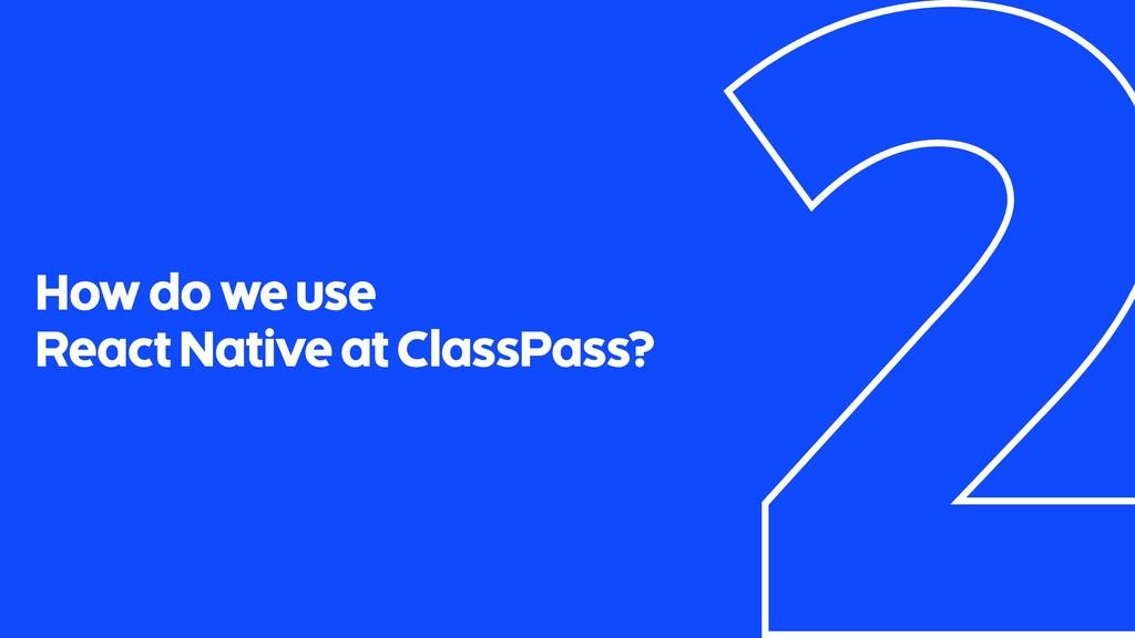 How do we use React Native at ClassPass?