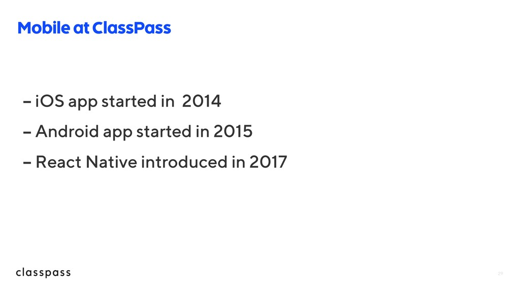 29 Mobile at ClassPass - iOS app started in 201...