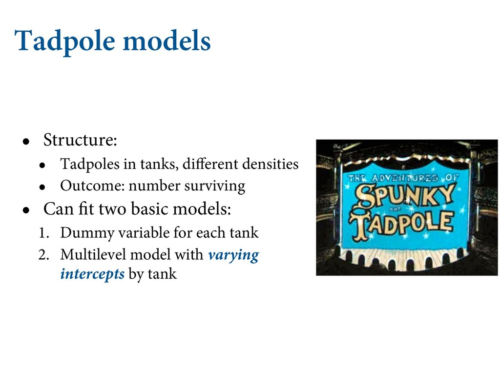 Tadpole models • Structure: • Tadpoles in tanks...