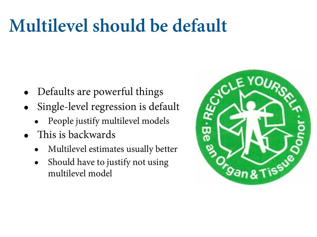 Multilevel should be default • Defaults are pow...