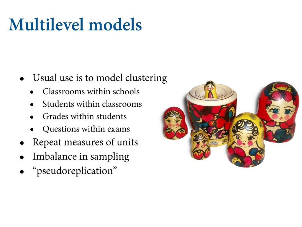Multilevel models • Usual use is to model clust...